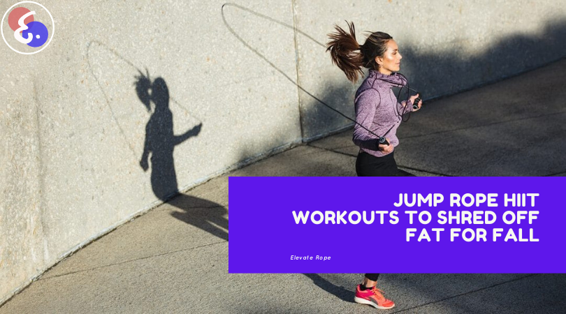 Jump Rope HIIT Workouts to Shred OFF Fat for Fall